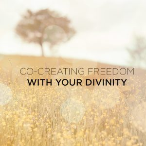 Co-creating-freedom-with-Your-Divinity